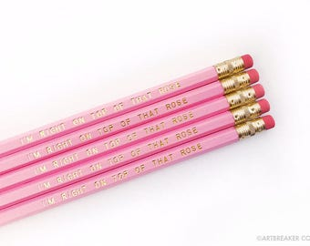 I'm Right On Top of That Rose Pencil Set