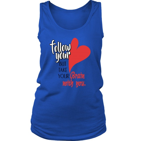 Follow Your Heart But Take Your Brain With You Women's Tanks Best Gift Ideas