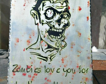Vinyl on aluminum Zombies Love You for what's on the inside Plaque Gift New OOAK