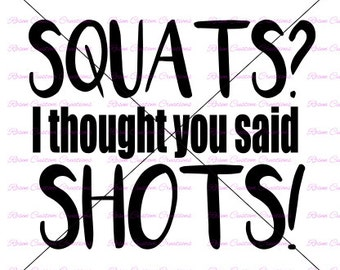 Squats I thought you said Shots SVG