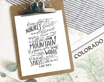 John Muir Print . Hand lettered Print . Keep close to nature's heart . 8x10 . 5x7. calligraphy . adventure print . climb a mountain