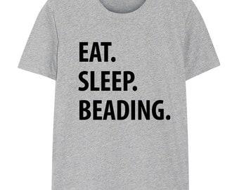 Beading T-Shirt, Eat Sleep Beading shirt Mens Womens Gifts - 1186