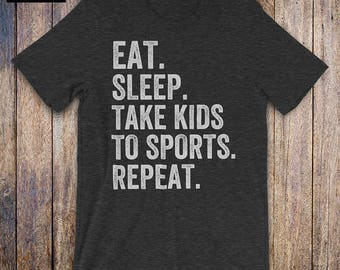 Eat Sleep Take Kids To Sports Repeat - Fathers Day Shirt, funny dad shirt, mothers day, birthday, dad gifts, dad life, mom life