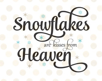 Christmas Svg, Christmas Sayings Svg, Snowflakes are Kisses from Heaven, Holiday Svg, Winter Svg, Snow Svg, Heaven Svg, Snowflakes Svg