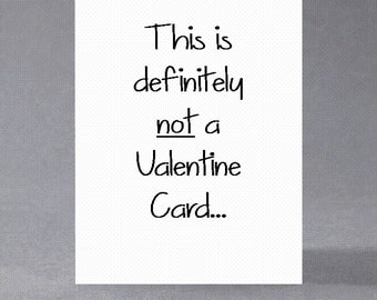 Funny anti valentines card - This is definitely not a Valentine Card...