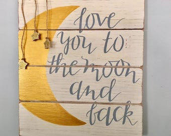Love you to the moon and back - rustic wood sign