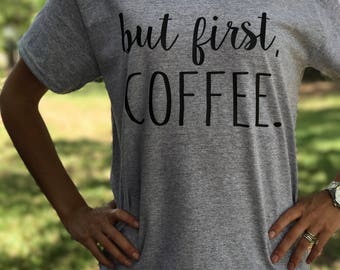 But First Coffee Tshirt