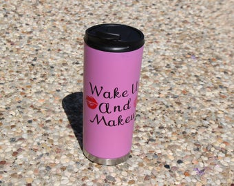 Wake up and Makeup   tumbler, travel coffee mug, vacuum tumbler, 160z coffee tumbler