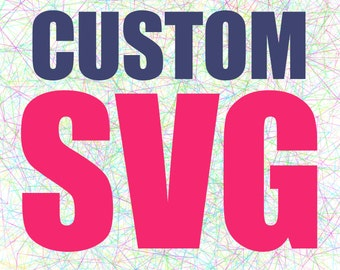 Custom SVG / Create a custom svg / custom silhouette / svg file / customized svg