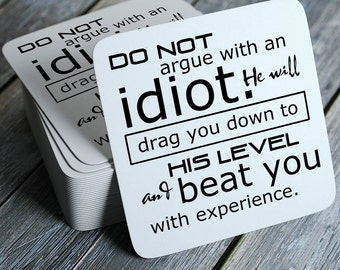 Do Not Argue With An Idiot...  - Funny Coasters Set of 4