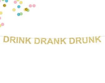 Drink Drank Drunk Glitter Banner | Bachelorette Party Banner | Bridal Shower | Birthday Banner | Day Drinking | Drinking Party Banner