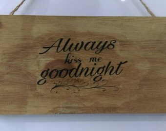 Always kiss me goodnight, Rustic Valentine, wooden wall hanging, Rustic home decor, Bedroom decor, Rustic keepsake, Love gift, romantic gift