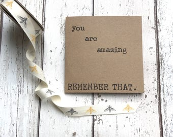 You are amazing remember that card, quote greeting card, friend card, motivational card, best friend card, inspirational quote card