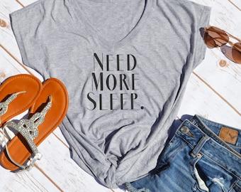 Need More Sleep Tshirt- Funny tshirt- Tired Tshirt- New mom Tshirt- Gifts for New moms
