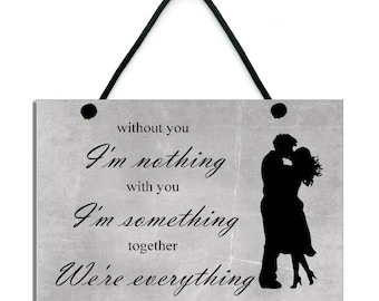 Without You I'm Nothing With You I'm Something Together We're Everything Handmade Wooden Home Sign/Plaque 587