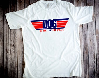 Dog is my Co-Pilot, Dog Love Tee - Dog Shirt - Dog Love - Dog Love Shirt - Dog is my co-pilot - My Dog - Dog Co-pilot - top gun -