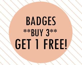 Badges BUY 3 GET 1 FREE (pinback buttons, button set, badge set, custom buttons, buttons pack, custom pins, custom badges)