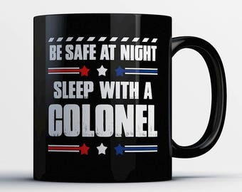 Colonel Coffee Mug - Sleep with a Colonel - Gift for Colonel - Colonel Cup - Funny Colonel Gift - US Military Colonel Present