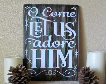 O Come Let Us Adore Him, Custom wood sign, Red,White,& Green Acrylic Stained, White Lettering. Makes a Great Gift for Yourself or Anyone!