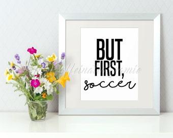 But First, Soccer Digital Print