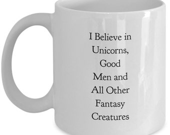 I Believe in Unicorns Good Men and All Other Mythical Creatures 11 oz Coffee Mug