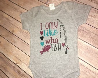 I Only Like Boys Who Fish Infant Toddler Onesie/Tee - Baby girl - Country Girl