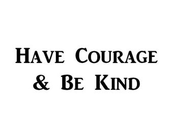 Have Courage & Be Kind Decal | 7.25-Inches By 2.4-Inches | Motivational Decal | Inspirational Decal | Premium Quality Black Vinyl