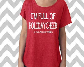 I'm Full Of Holiday Cheer It's Called Wine Christmas Dolman flowy tee Funny Christmas Party Shirt Ugly Sweater Christmas Wine Lover Tee