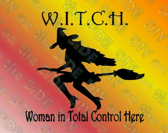 SVG Cut File WITCH Woman In Total Control Here Instant Download