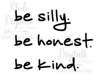 Be honest be silly be kind-Instant Digital Download