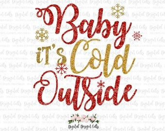 Baby it's Cold Outside SVG, Baby it's Cold Outside Glitter, Baby it's Cold Outside Iron-on, Baby it's Cold Outside Cutting file