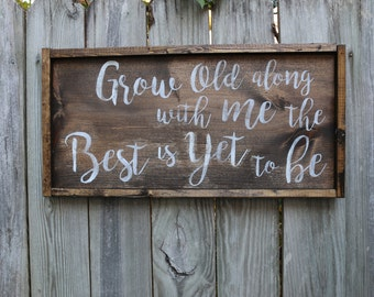 Grow Old along with Me~ Fixer Upper~ Robert Browning Quote~ Wooden Sign~ Rustic Sign~ Farmhouse Sign