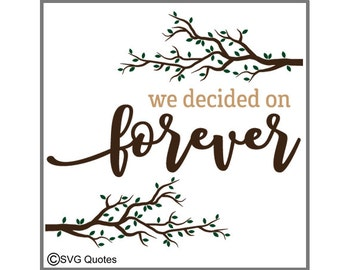 We Decided on Forever SVG DXF EPS Cutting File For Cricut Explore, Silhouette & More. Instant Download. Personal and Commercial Use. Vinyl.