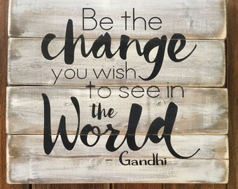 Be the change you want to see in the world, Gandhi, rustic wood sign, handpainted