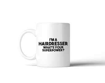 I'm a Hairdresser what's your Superpower Mug - Gift Idea