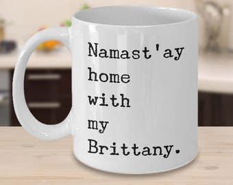 Brittany Dog Mug - Brittany Spaniel Mug - Namast'ay Home With My Brittany Coffee Mug Ceramic Tea Cup Gift for Brittany Mom & Brittany Dad