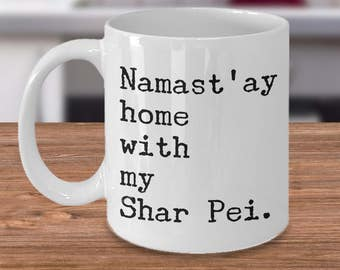 Shar Pei Gifts - Shar Pei Mug - Namast'ay Home With My Shar Pei Coffee Mug Ceramic Tea Cup Gift for Shar Pei Mom & Shar Pei Dad