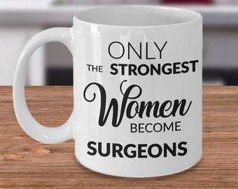 Female Surgeon Gifts - Surgeon Mug - Only the Strongest Women Become Surgeons Coffee Mug Ceramic Tea Cup