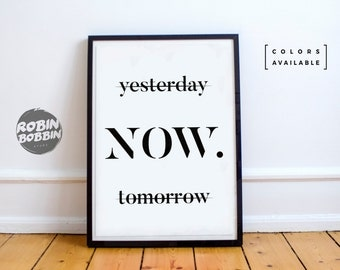 yesterday - no, NOW - yes , tomorrow-  no - Motivational Poster - Wall Decor - Minimal Art - Home Decor