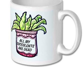 Novelty funny all my succulents are dead ceramic mug 325 ml