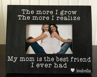 Mother daughter best friend picture frame gift  / Personalized Mother's Day picture frame / mom gift / My mom is the best friend I ever had