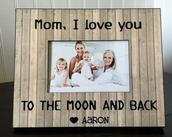 Personalized Mother's Day picture frame gift for mom or grandma // Gift for mom // mom , I love you to the moon and back  // holds 4x6 photo