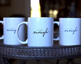 4 each - You Are Enough // Inspirational // Coffee Mugs // Gift