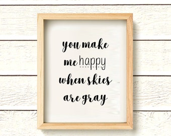 You Make Me Happy When Skies Are Gray Print - Instant Download - Printable