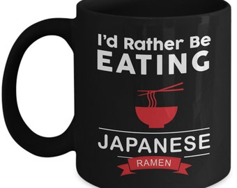 I'd Rather Be Eating Japanese Ramen Black Coffee Mug