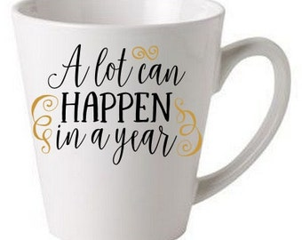 A lot can happen in a year - coffee cup