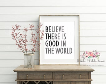 Be The Good / Believe There Is Good In The World / Home Office Decor / Typography Gift / Modern Nursery / Printable / Farmhouse Wall Art