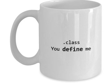 Funny Computer Programming Mug - .class You Define Me - Software Coding HTML CSS Geek Coffee or Tea cup