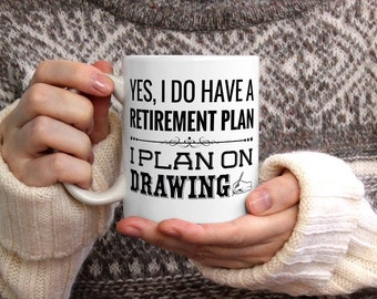 Yes I do have a retirement plan.  I plan on drawing.