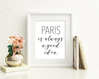 Printable Paris, Paris is always a good idea, Chic art print, Paris decor, Paris quote, Paris poster print, 8X10 11X14 Printable
